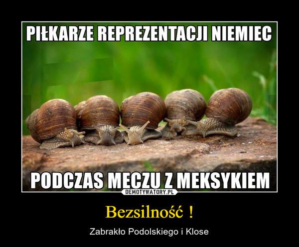 Bezsilność ! – Zabrakło Podolskiego i Klose