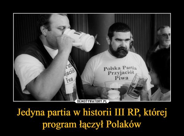 Jedyna partia w historii III RP, której program łączył Polaków –