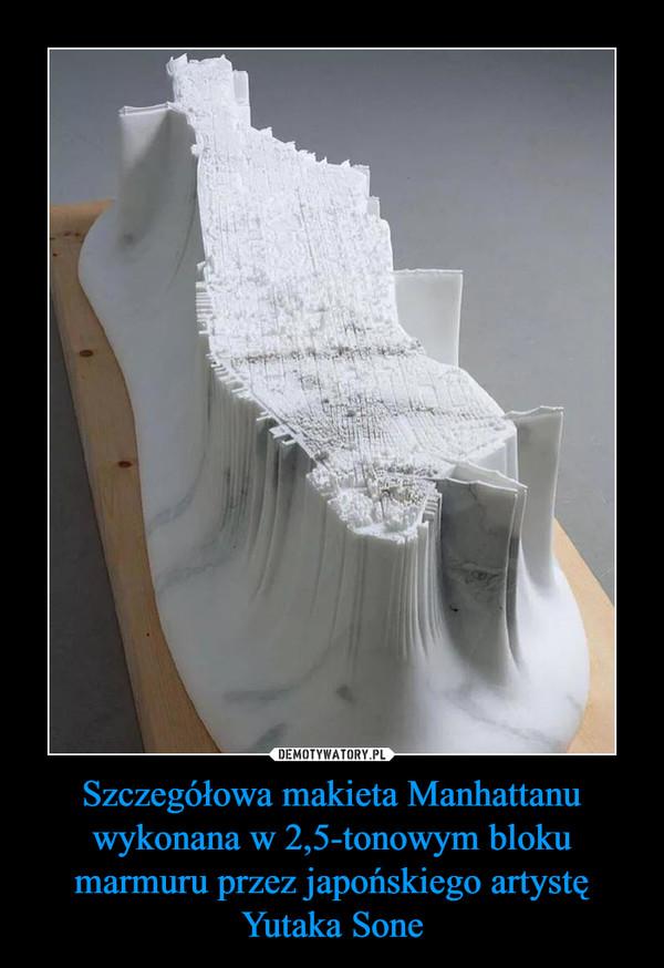 Szczegółowa makieta Manhattanu wykonana w 2,5-tonowym bloku marmuru przez japońskiego artystę Yutaka Sone –