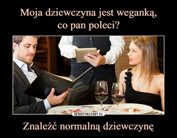 Znaleźć normalną dziewczynę –