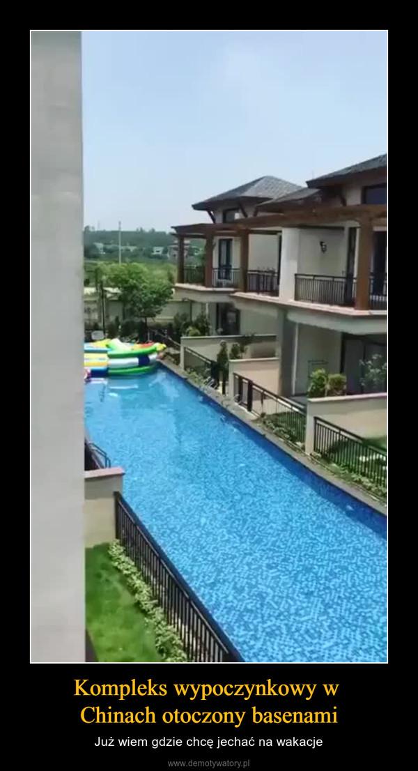 Kompleks wypoczynkowy w Chinach otoczony basenami – Już wiem gdzie chcę jechać na wakacje