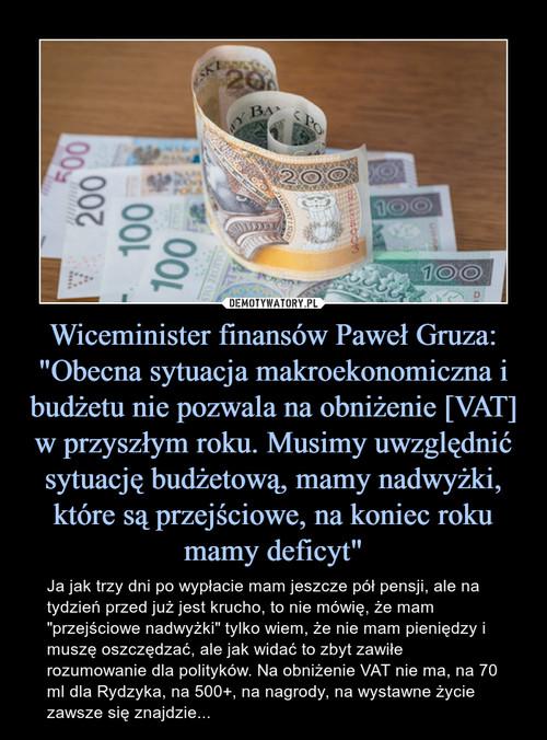 """Wiceminister finansów Paweł Gruza: """"Obecna sytuacja makroekonomiczna i budżetu nie pozwala na obniżenie [VAT] w przyszłym roku. Musimy uwzględnić sytuację budżetową, mamy nadwyżki, które są przejściowe, na koniec roku mamy deficyt"""""""