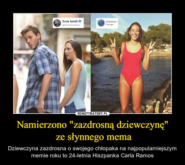 """Namierzono """"zazdrosną dziewczynę"""" ze słynnego mema – Dziewczyna zazdrosna o swojego chłopaka na najpopularniejszym memie roku to 24-letnia Hiszpanka Carla Ramos"""