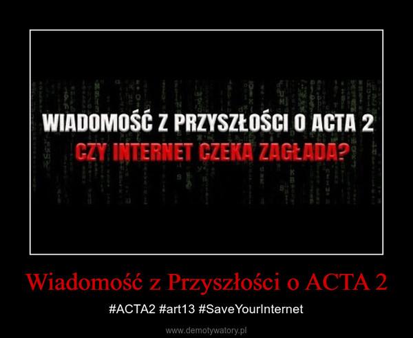 Wiadomość z Przyszłości o ACTA 2 – #ACTA2 #art13 #SaveYourInternet