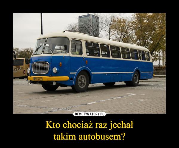 Kto chociaż raz jechałtakim autobusem? –