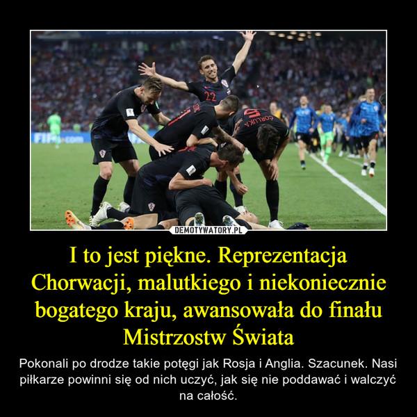 I to jest piękne. Reprezentacja Chorwacji, malutkiego i niekoniecznie bogatego kraju, awansowała do finału Mistrzostw Świata
