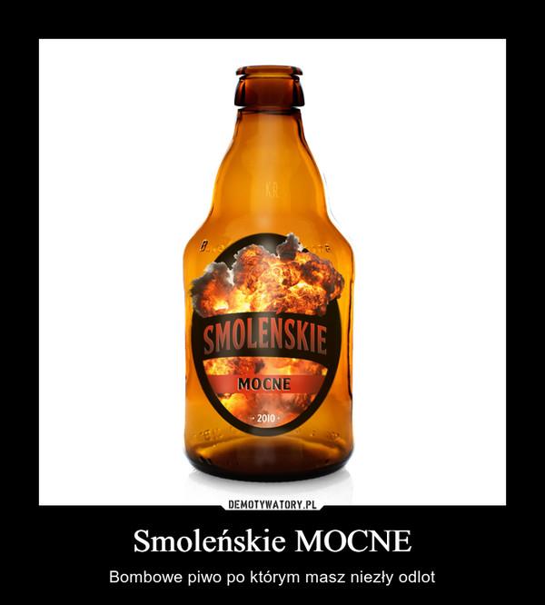 Smoleńskie MOCNE – Bombowe piwo po którym masz niezły odlot