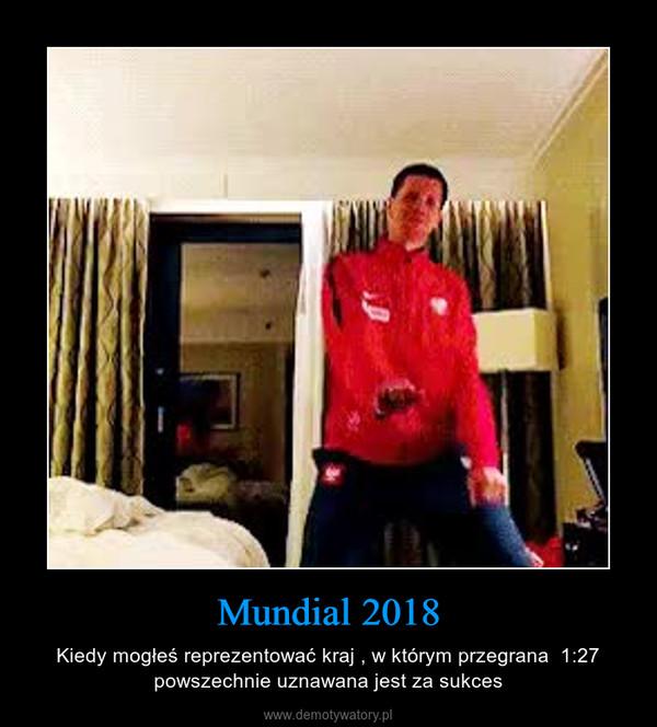 Mundial 2018 – Kiedy mogłeś reprezentować kraj , w którym przegrana  1:27 powszechnie uznawana jest za sukces
