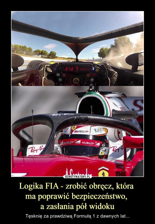 Logika FIA - zrobić obręcz, która ma poprawić bezpieczeństwo, a zasłania pół widoku – Tęsknię za prawdziwą Formułą 1 z dawnych lat...