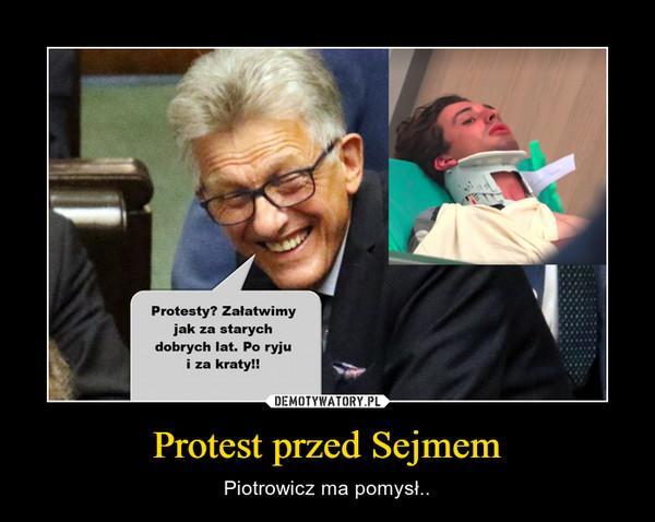 Protest przed Sejmem – Piotrowicz ma pomysł..