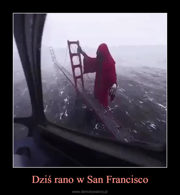 Dziś rano w San Francisco –