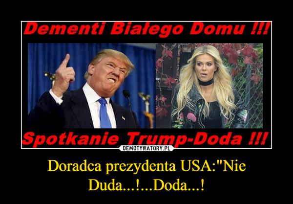"""Doradca prezydenta USA:""""Nie Duda...!...Doda...! –"""