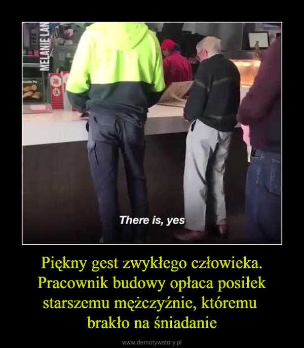 Piękny gest zwykłego człowieka. Pracownik budowy opłaca posiłek starszemu mężczyźnie, któremu brakło na śniadanie –