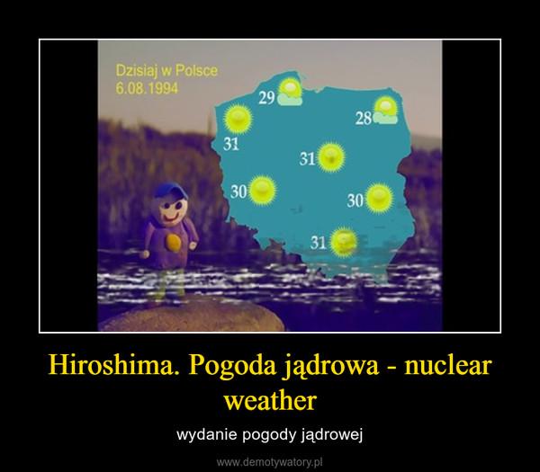 Hiroshima. Pogoda jądrowa - nuclear weather – wydanie pogody jądrowej