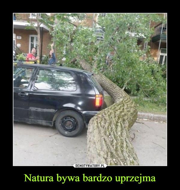 Natura bywa bardzo uprzejma –
