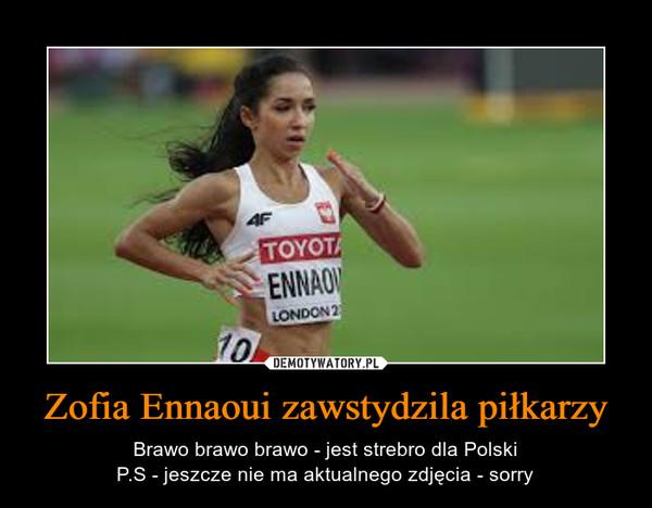 Zofia Ennaoui zawstydzila piłkarzy – Brawo brawo brawo - jest strebro dla PolskiP.S - jeszcze nie ma aktualnego zdjęcia - sorry