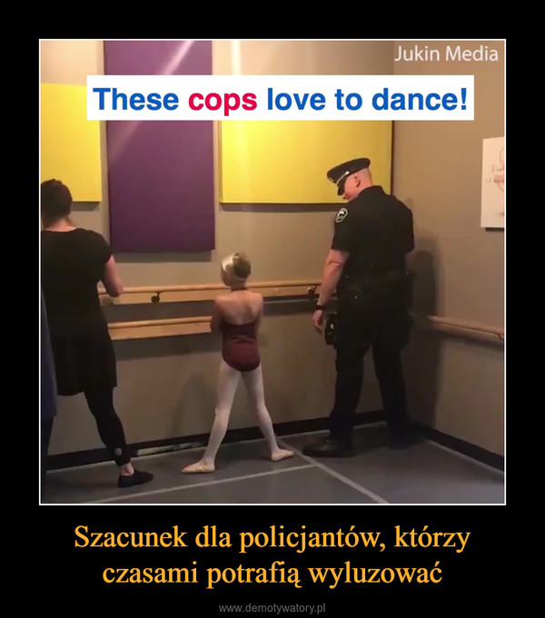 Szacunek dla policjantów, którzy czasami potrafią wyluzować –