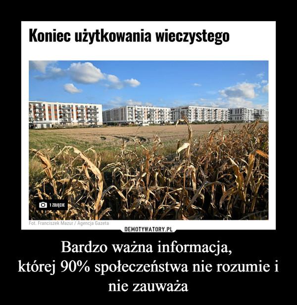 Bardzo ważna informacja, której 90% społeczeństwa nie rozumie i nie zauważa –