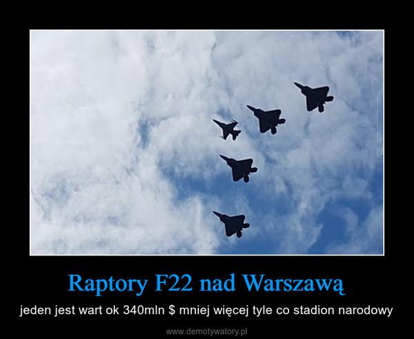 Raptory F22 nad Warszawą – jeden jest wart ok 340mln $ mniej więcej tyle co stadion narodowy