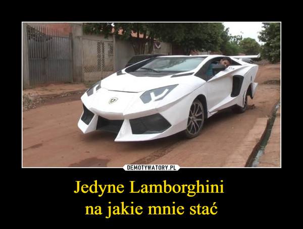 Jedyne Lamborghini na jakie mnie stać –