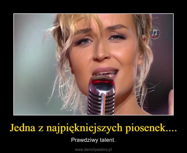 Jedna z najpiękniejszych piosenek.... – Prawdziwy talent.
