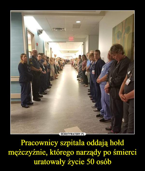 Pracownicy szpitala oddają hołd mężczyźnie, którego narządy po śmierci uratowały życie 50 osób –