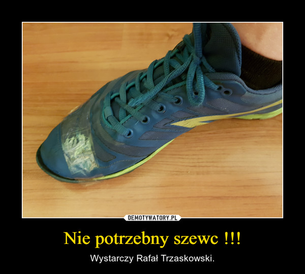 Nie potrzebny szewc !!! – Wystarczy Rafał Trzaskowski.