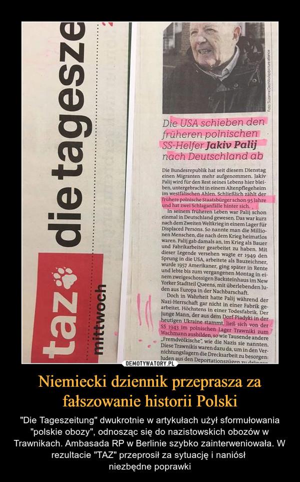"""Niemiecki dziennik przeprasza za fałszowanie historii Polski – """"Die Tageszeitung"""" dwukrotnie w artykułach użył sformułowania """"polskie obozy"""", odnosząc się do nazistowskich obozów w Trawnikach. Ambasada RP w Berlinie szybko zainterweniowała. W rezultacie """"TAZ"""" przeprosił za sytuację i naniósł niezbędne poprawki"""