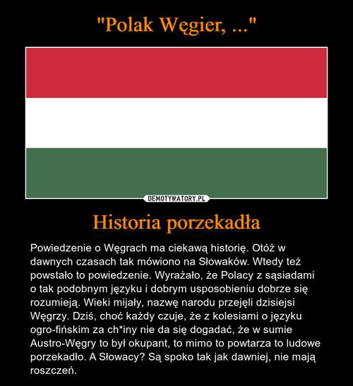 """""""Polak Węgier, ..."""" Historia porzekadła"""