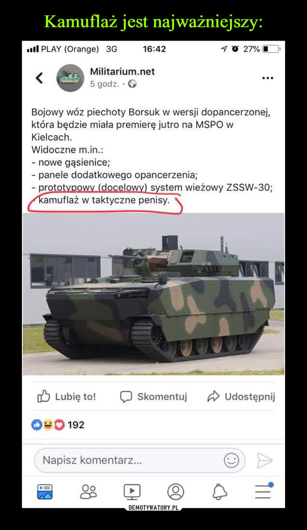 –  Militarium.net 5 godz. • 0 • • • Bojowy wóz piechoty Borsuk w wersji dopancerzonej, która będzie miała premierę jutro na MSPO w Kielcach. Widoczne m.in.: - nowe gąsienice; - panele dodatkowego opancerzenia; - prototypowy (docelowy) system wieżowy ZSSW-30; kamuflaż w taktyczne penisy.