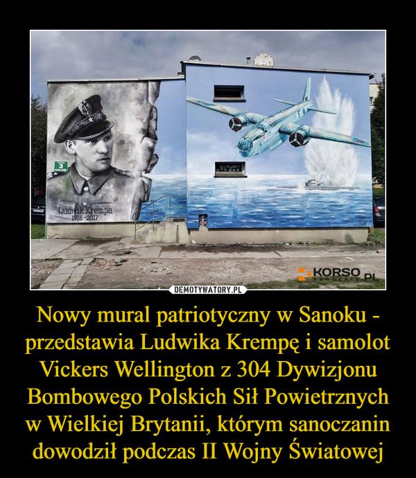 Nowy mural patriotyczny w Sanoku - przedstawia Ludwika Krempę i samolot Vickers Wellington z 304 Dywizjonu Bombowego Polskich Sił Powietrznych w Wielkiej Brytanii, którym sanoczanin dowodził podczas II Wojny Światowej –