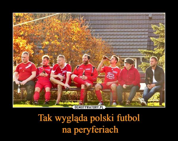 Tak wygląda polski futbol na peryferiach –
