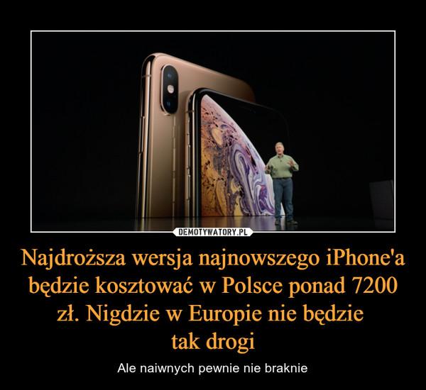 Najdroższa wersja najnowszego iPhone'a będzie kosztować w Polsce ponad 7200 zł. Nigdzie w Europie nie będzie tak drogi – Ale naiwnych pewnie nie braknie