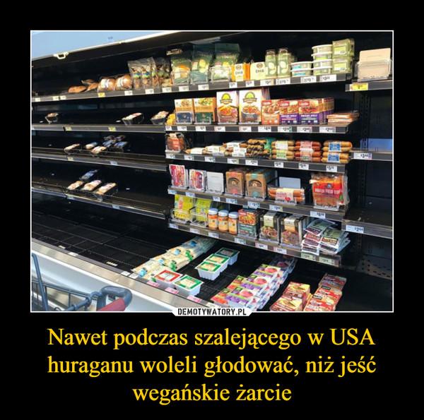 Nawet podczas szalejącego w USA huraganu woleli głodować, niż jeść wegańskie żarcie –