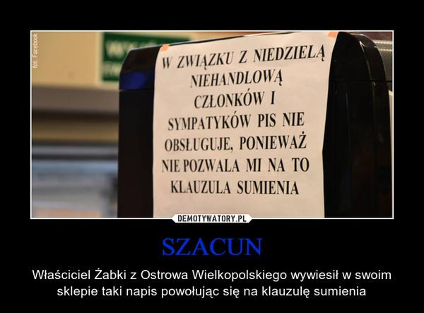 SZACUN – Właściciel Żabki z Ostrowa Wielkopolskiego wywiesił w swoim sklepie taki napis powołując się na klauzulę sumienia