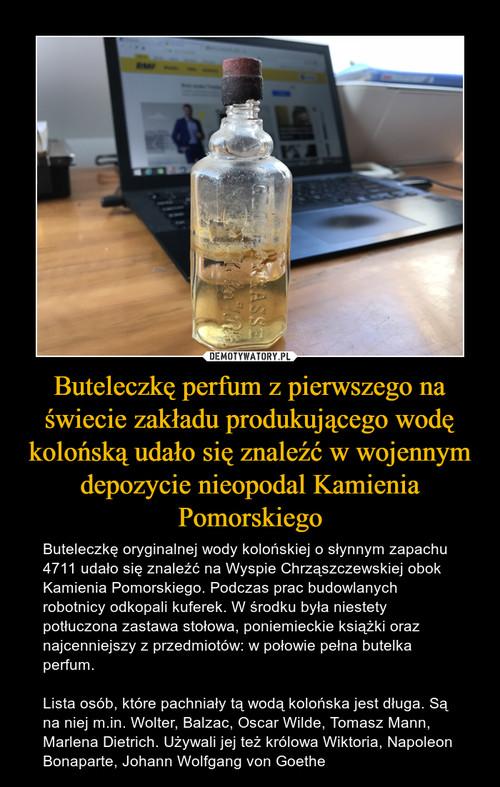Buteleczkę perfum z pierwszego na świecie zakładu produkującego wodę kolońską udało się znaleźć w wojennym depozycie nieopodal Kamienia Pomorskiego