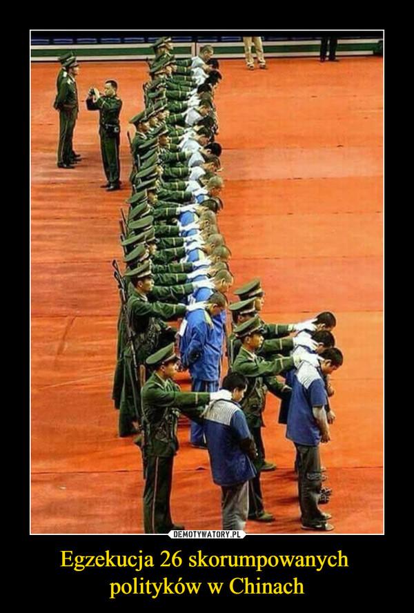 Egzekucja 26 skorumpowanych polityków w Chinach –