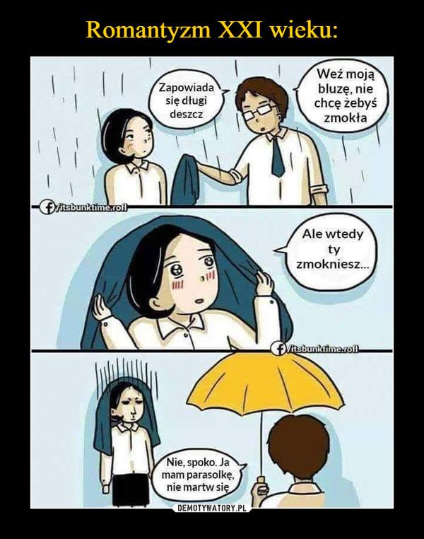 –  Weź mojąZapowiadasię długideszczbluzę, niechcę żebyśzmokła1tsbunktime roAle wtedytyzmokniesz.Nie, spoko. Jamam parasolkę,nie martw się
