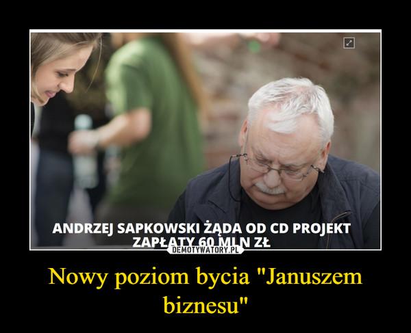 """Nowy poziom bycia """"Januszem biznesu"""" –"""