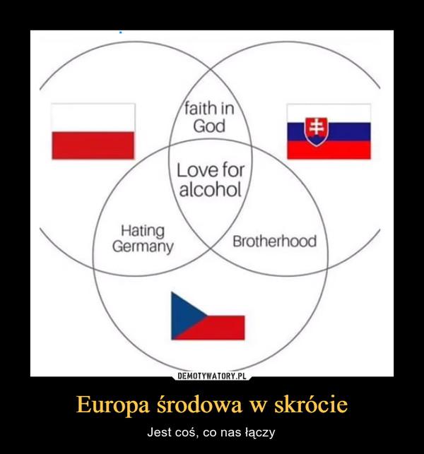 Europa środowa w skrócie – Jest coś, co nas łączy