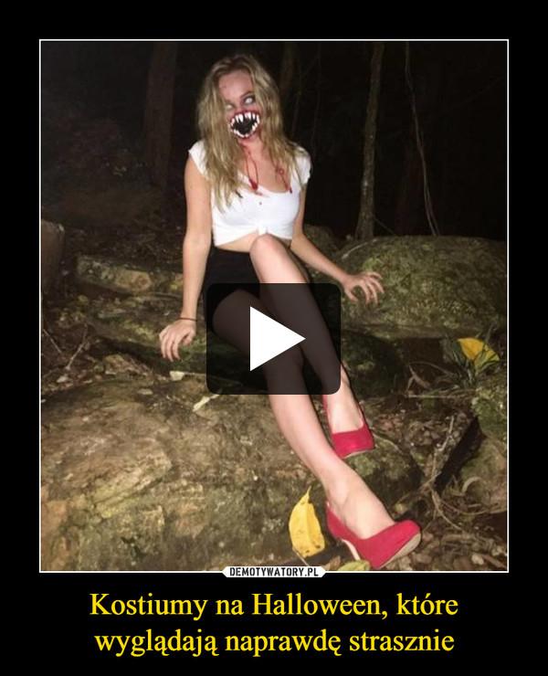 Kostiumy na Halloween, które wyglądają naprawdę strasznie –