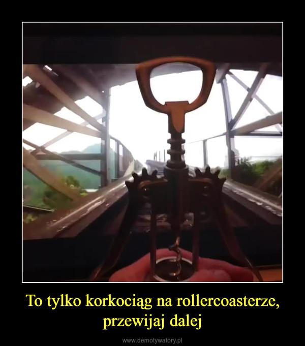 To tylko korkociąg na rollercoasterze, przewijaj dalej –