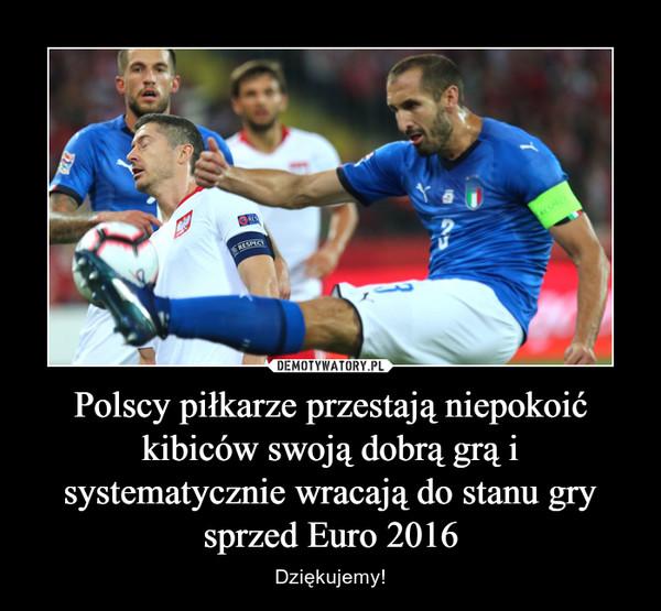 Polscy piłkarze przestają niepokoić kibiców swoją dobrą grą i systematycznie wracają do stanu gry sprzed Euro 2016 – Dziękujemy!