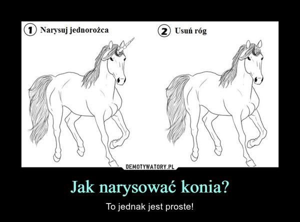 Jak narysować konia? – To jednak jest proste! narysuj jednorożca usuń róg