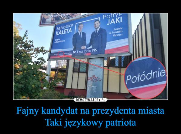 Fajny kandydat na prezydenta miastaTaki językowy patriota –