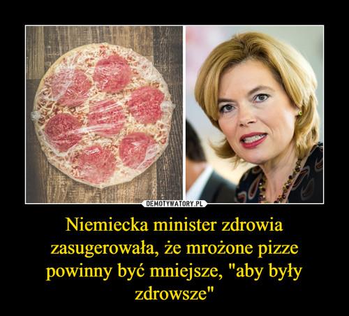 """Niemiecka minister zdrowia zasugerowała, że mrożone pizze powinny być mniejsze, """"aby były zdrowsze"""""""