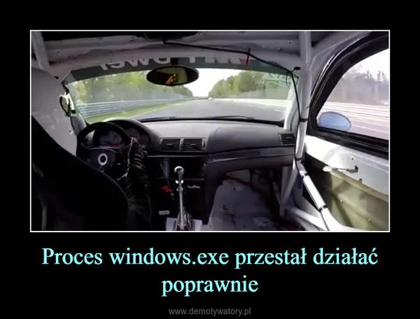 Proces windows.exe przestał działać poprawnie –