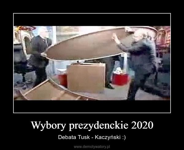 Wybory prezydenckie 2020 – Debata Tusk - Kaczyński :)