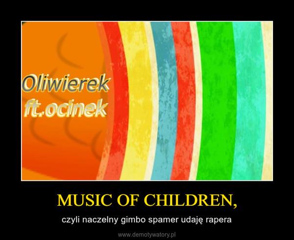 MUSIC OF CHILDREN, – czyli naczelny gimbo spamer udaję rapera
