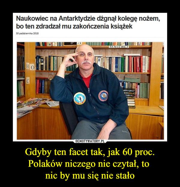 Gdyby ten facet tak, jak 60 proc. Polaków niczego nie czytał, to nic by mu się nie stało –  Naukowiec na Antarktydzie dźgnął kolegę nożem, bo ten zdradzał mu zakończenia książek